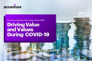 Accenture Banking Tech Vision 2020: Driving Value and Values During COVID-19